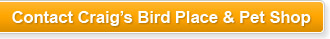 Contact Craig's Birdplace & Pet Shop